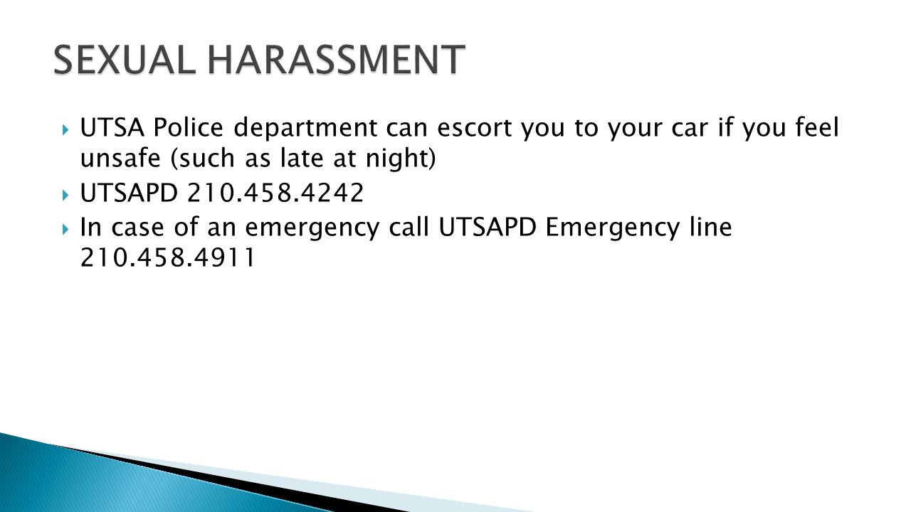  UTSA Police department can escort you to your car if you feel unsafe (such as late at night)  UTSAPD 210.458.4242  In case of an emergency call UTSAPD Emergency line 210.458.4911