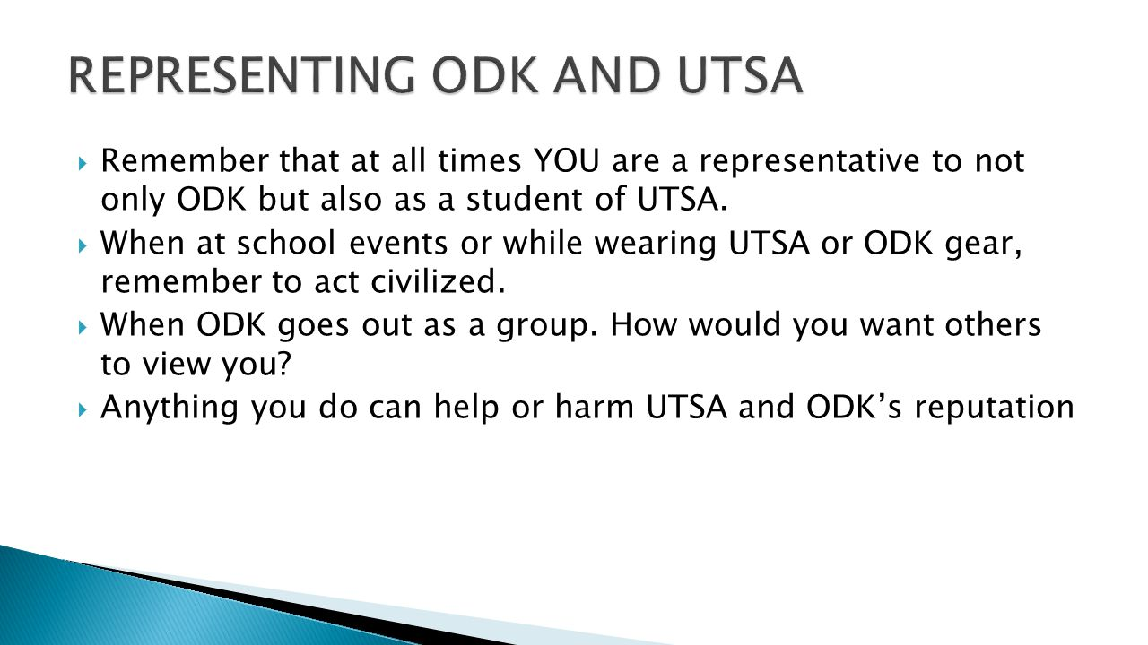  Remember that at all times YOU are a representative to not only ODK but also as a student of UTSA.