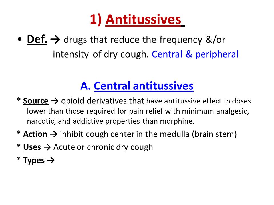 1) Antitussives Def. → drugs that reduce the frequency &/or intensity of dry cough. Central & peripheral A. Central antitussives * Source → opioid der