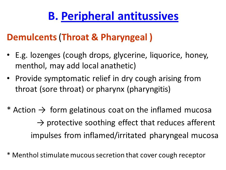 B. Peripheral antitussives Demulcents (Throat & Pharyngeal ) E.g. lozenges (cough drops, glycerine, liquorice, honey, menthol, may add local anathetic