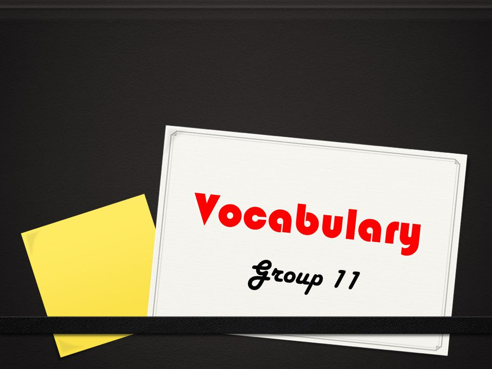 Vocabulary Group 11