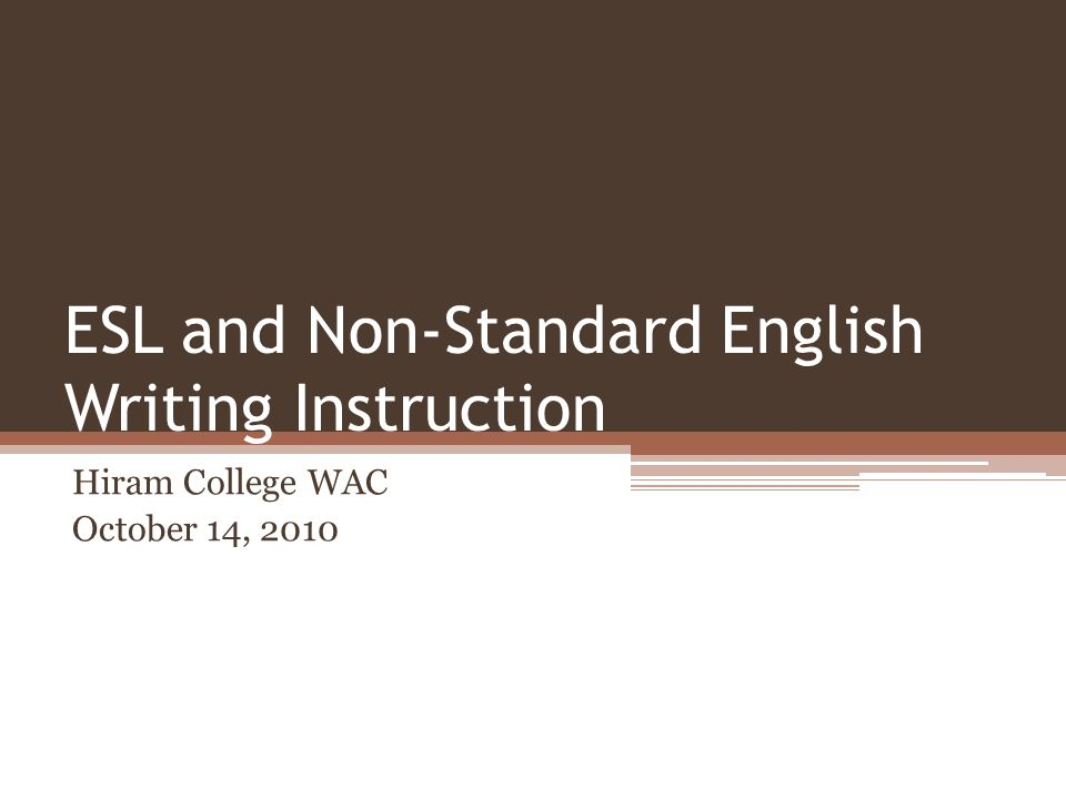 ESL and Non-Standard English Writing Instruction Hiram College WAC October 14, 2010