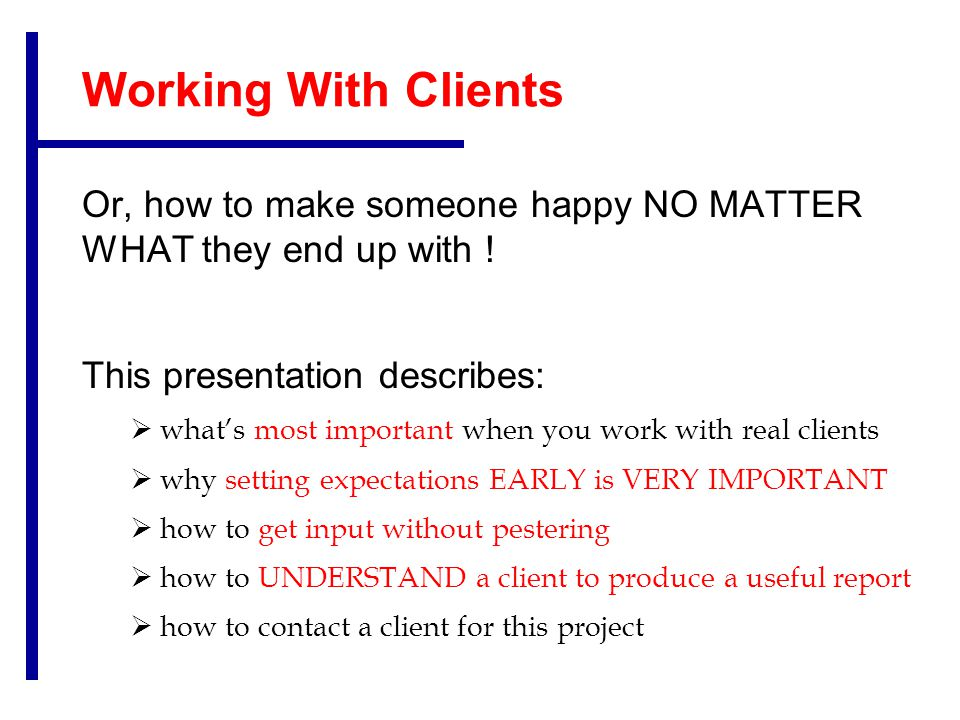 Working With Clients Or, how to make someone happy NO MATTER WHAT they end up with .