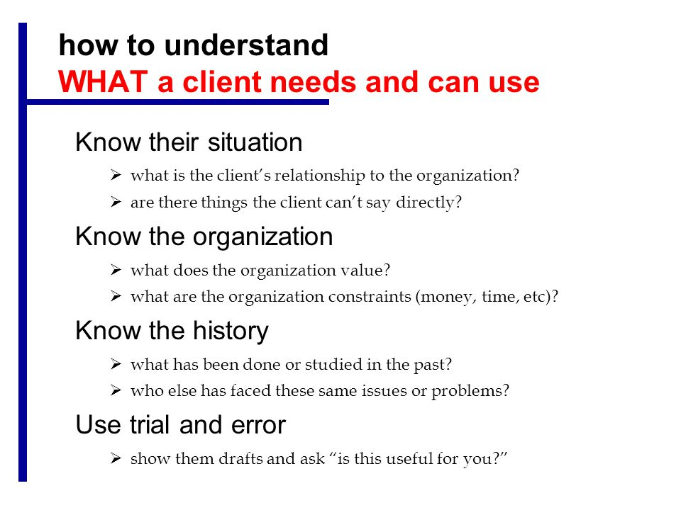 how to understand WHAT a client needs and can use Know their situation  what is the client's relationship to the organization.