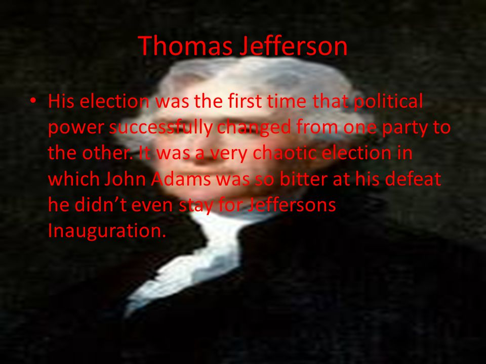 Thomas Jefferson His election was the first time that political power successfully changed from one party to the other.