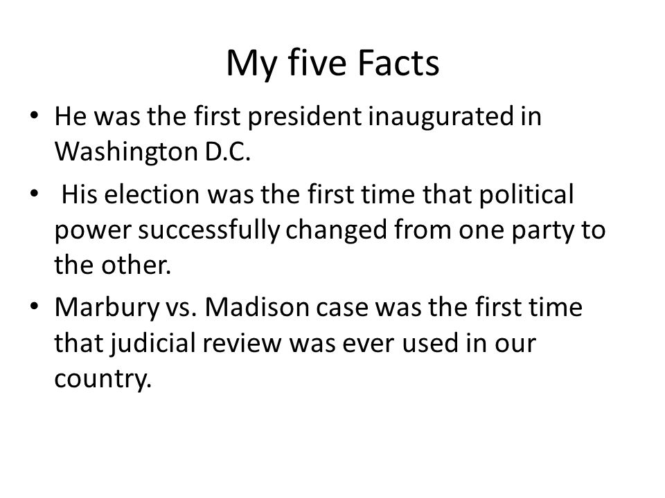 My five Facts He was the first president inaugurated in Washington D.C.