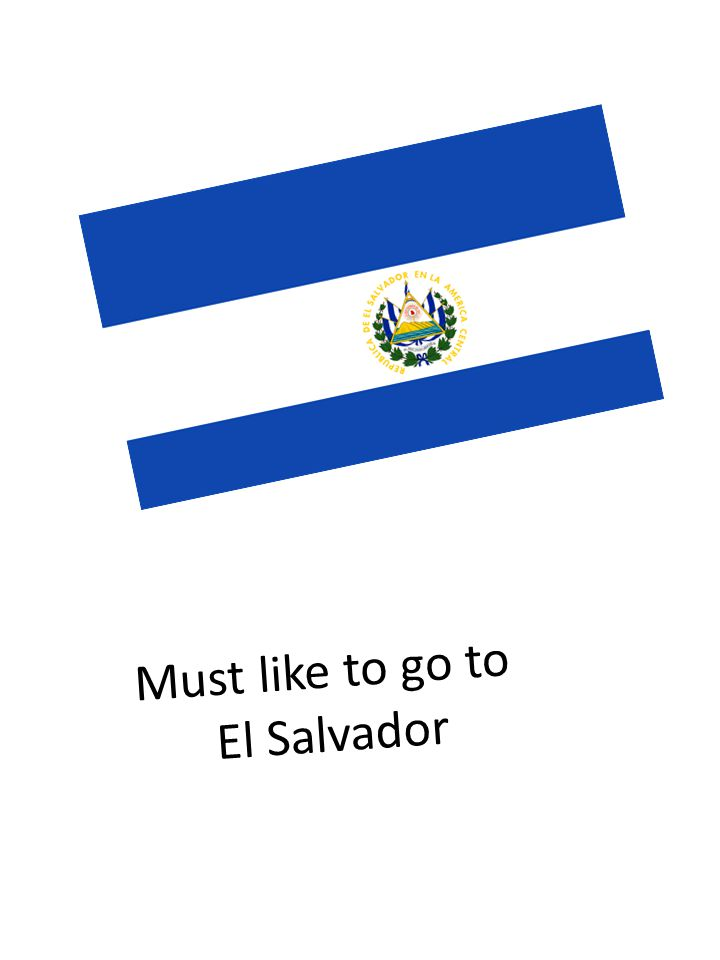 Must like to go to El Salvador