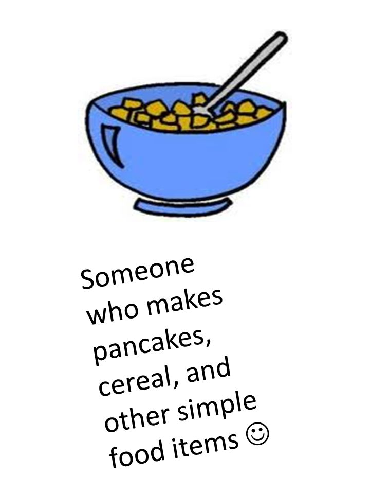 Someone who makes pancakes, cereal, and other simple food items