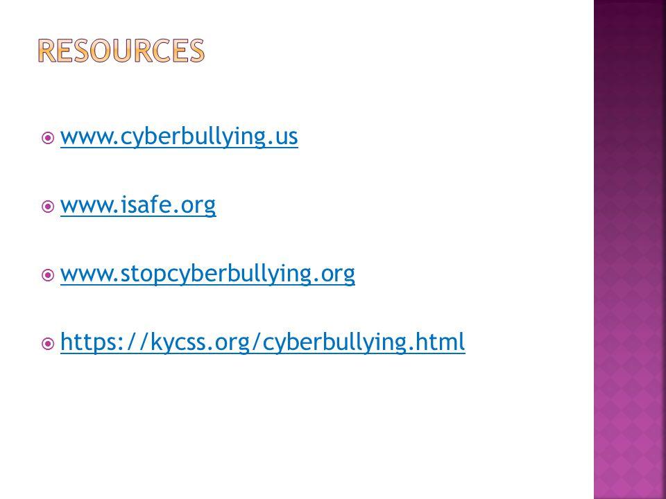  www.cyberbullying.us www.cyberbullying.us  www.isafe.org www.isafe.org  www.stopcyberbullying.org www.stopcyberbullying.org  https://kycss.org/cy
