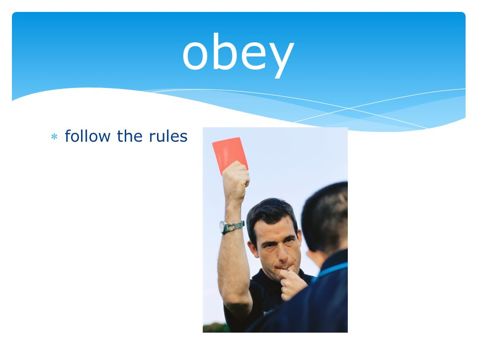 follow the rules obey