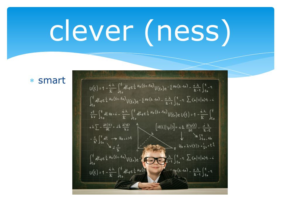 smart clever (ness)