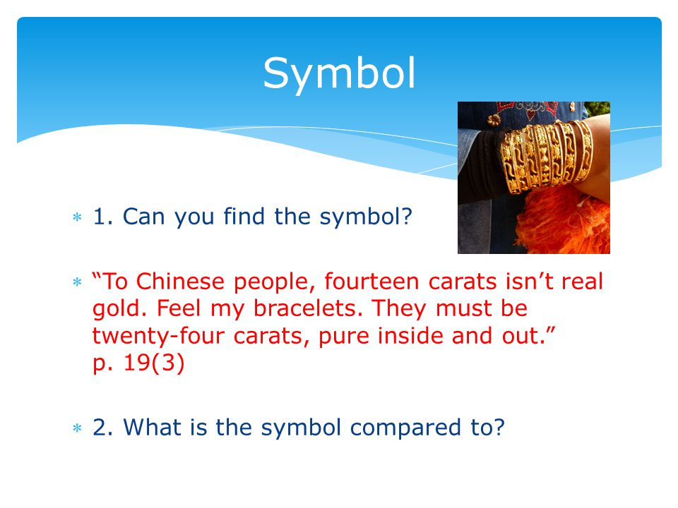 1. Can you find the symbol.  To Chinese people, fourteen carats isn't real gold.