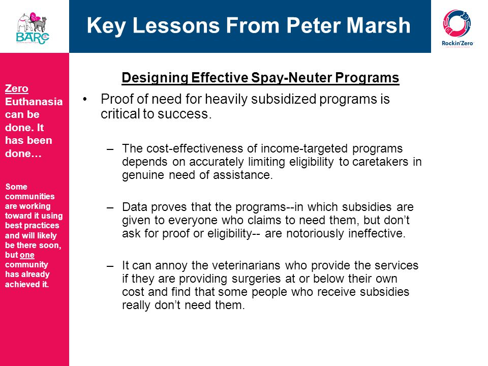 Key Lessons From Peter Marsh Designing Effective Spay-Neuter Programs Proof of need for heavily subsidized programs is critical to success - Continued.