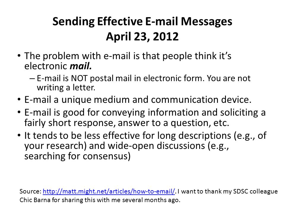 Sending Effective E-mail Messages April 23, 2012 The problem with e-mail is that people think it's electronic mail. – E-mail is NOT postal mail in ele