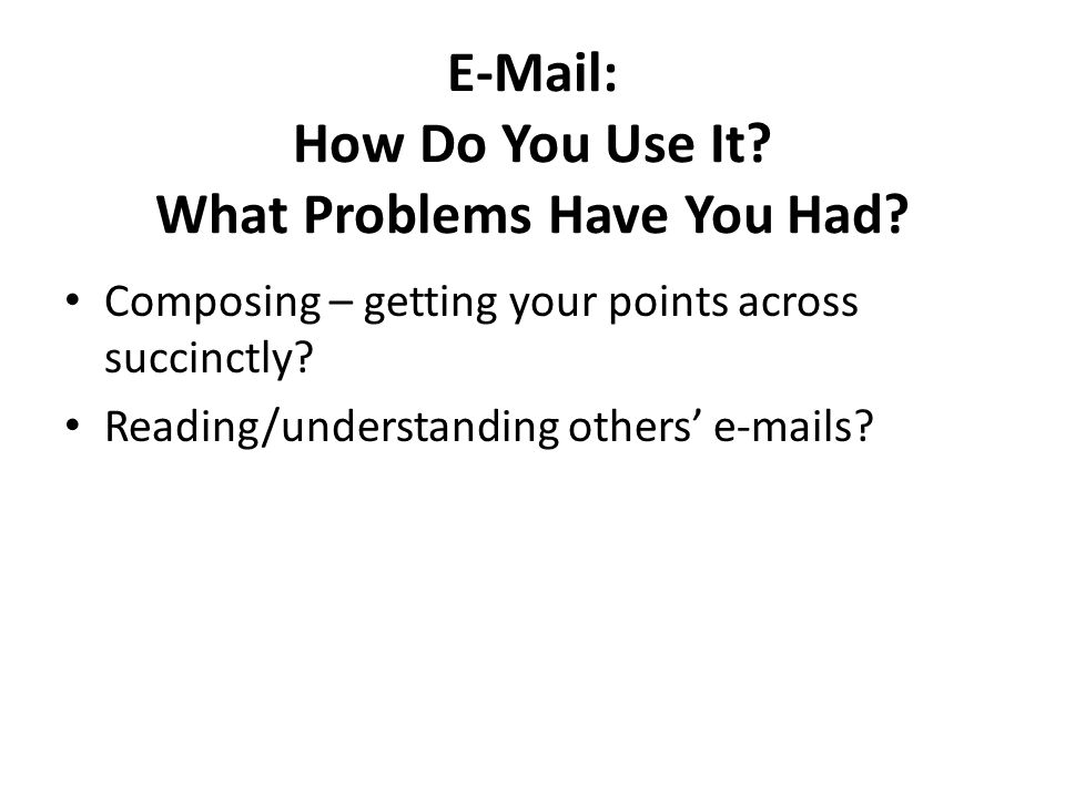 E-Mail: How Do You Use It. What Problems Have You Had.