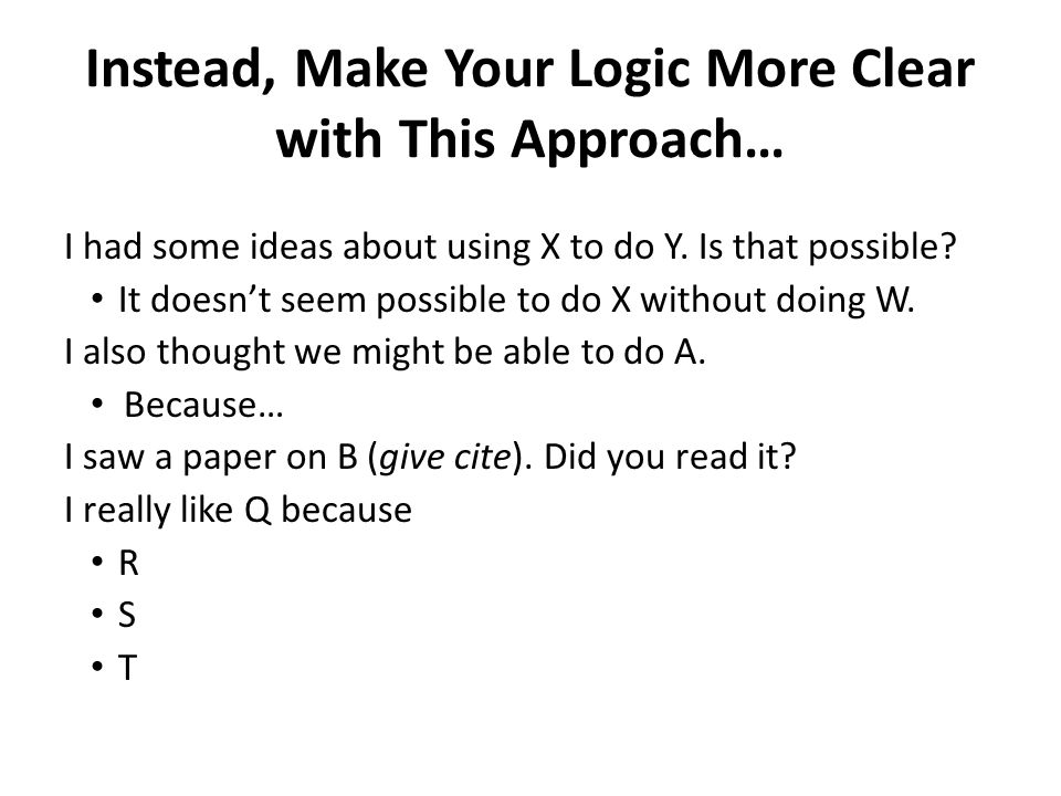 Instead, Make Your Logic More Clear with This Approach… I had some ideas about using X to do Y.