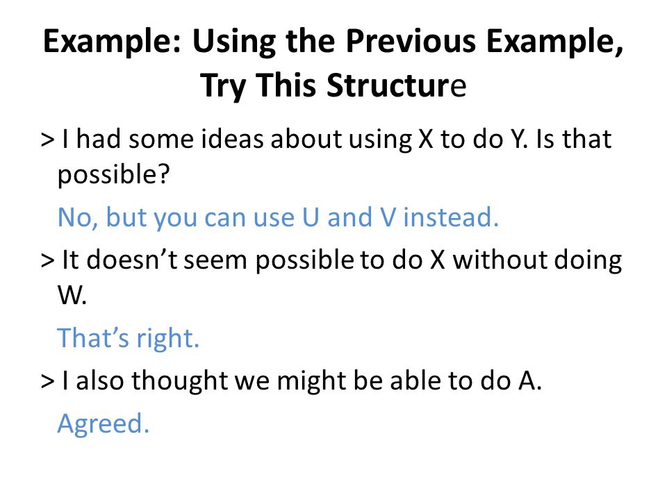 Example: Using the Previous Example, Try This Structure > I had some ideas about using X to do Y. Is that possible? No, but you can use U and V instea