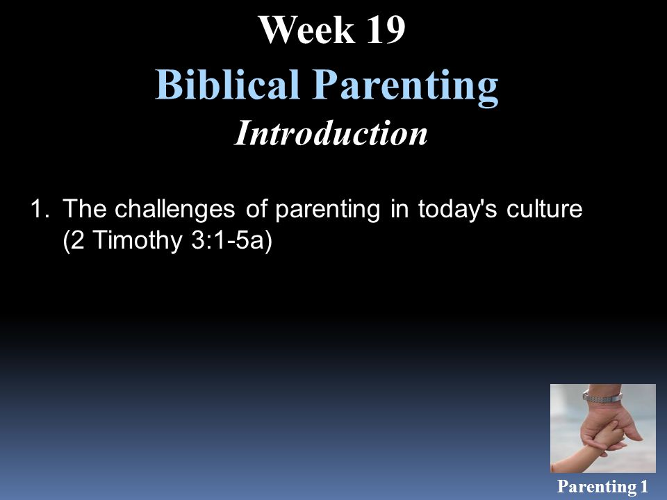 Biblical Parenting Fathers Week 19 1.The children are primarily Dad s responsibility 2.Headship of the husband is a key Bible doctrine 3.God hold father's primarily responsible (1 Sam 2:12; 3:11-13) Parenting 1