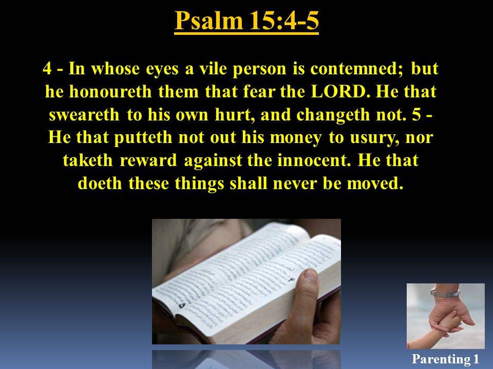 Psalm 15:4-5 4 - In whose eyes a vile person is contemned; but he honoureth them that fear the LORD.