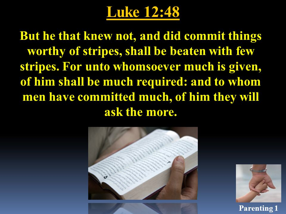 Luke 12:48 But he that knew not, and did commit things worthy of stripes, shall be beaten with few stripes.