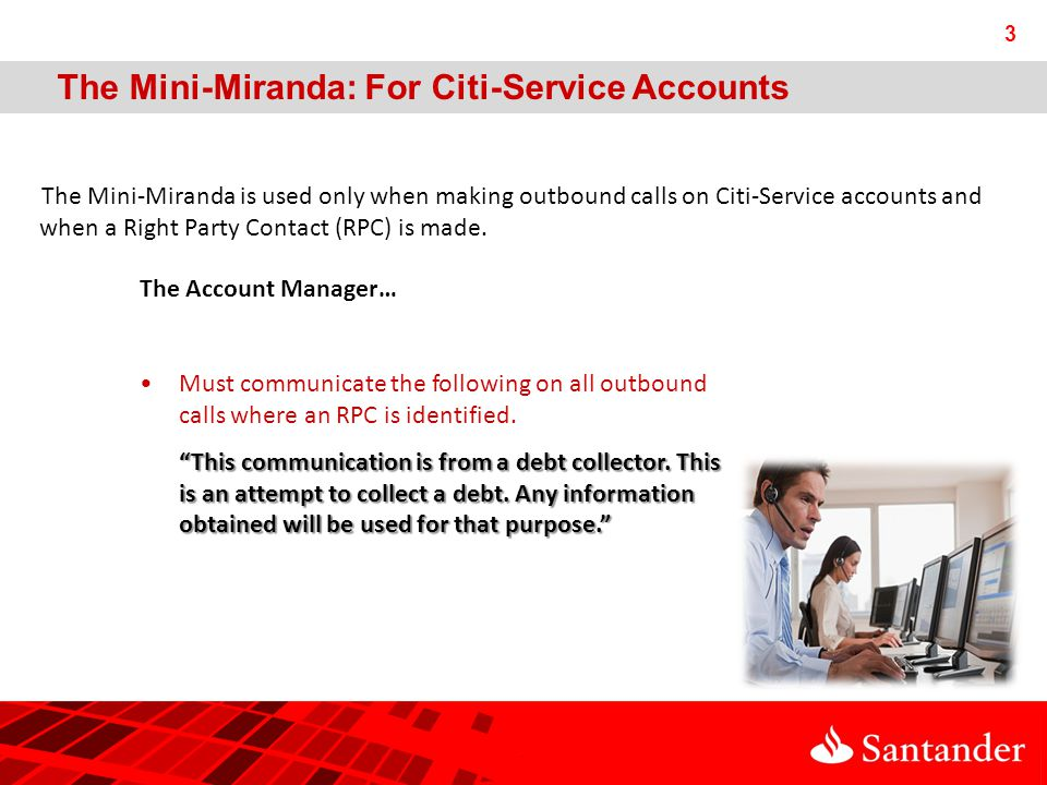 The Mini-Miranda is used only when making outbound calls on Citi-Service accounts and when a Right Party Contact (RPC) is made.