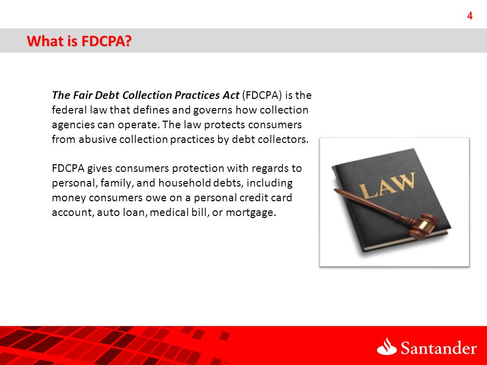 The Fair Debt Collection Practices Act (FDCPA) is the federal law that defines and governs how collection agencies can operate.