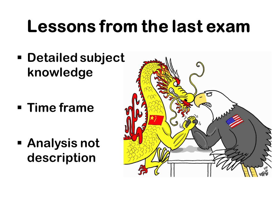 Lessons from the last exam  Detailed subject knowledge  Time frame  Analysis not description