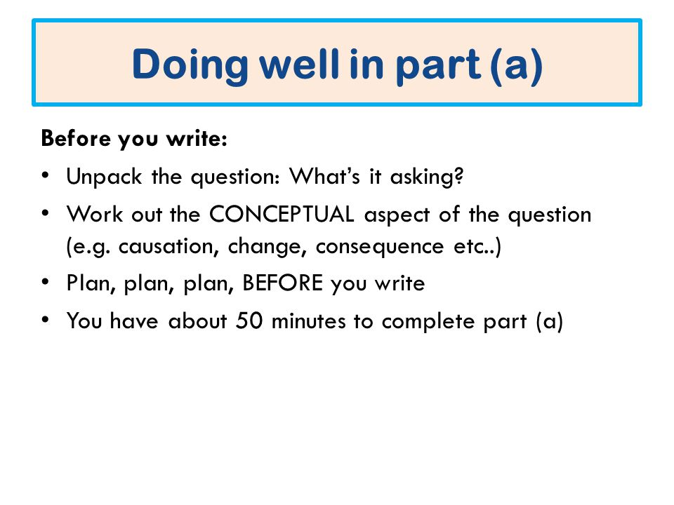 Doing well in part (a) Before you write: Unpack the question: What's it asking.