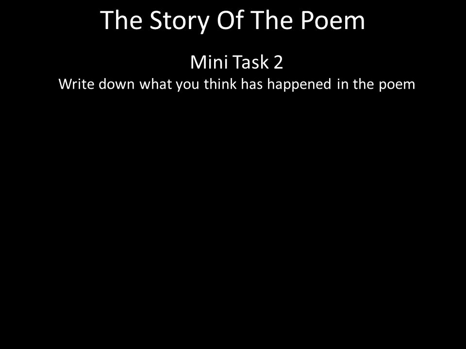 The Story Of The Poem Mini Task 2 Write down what you think has happened in the poem