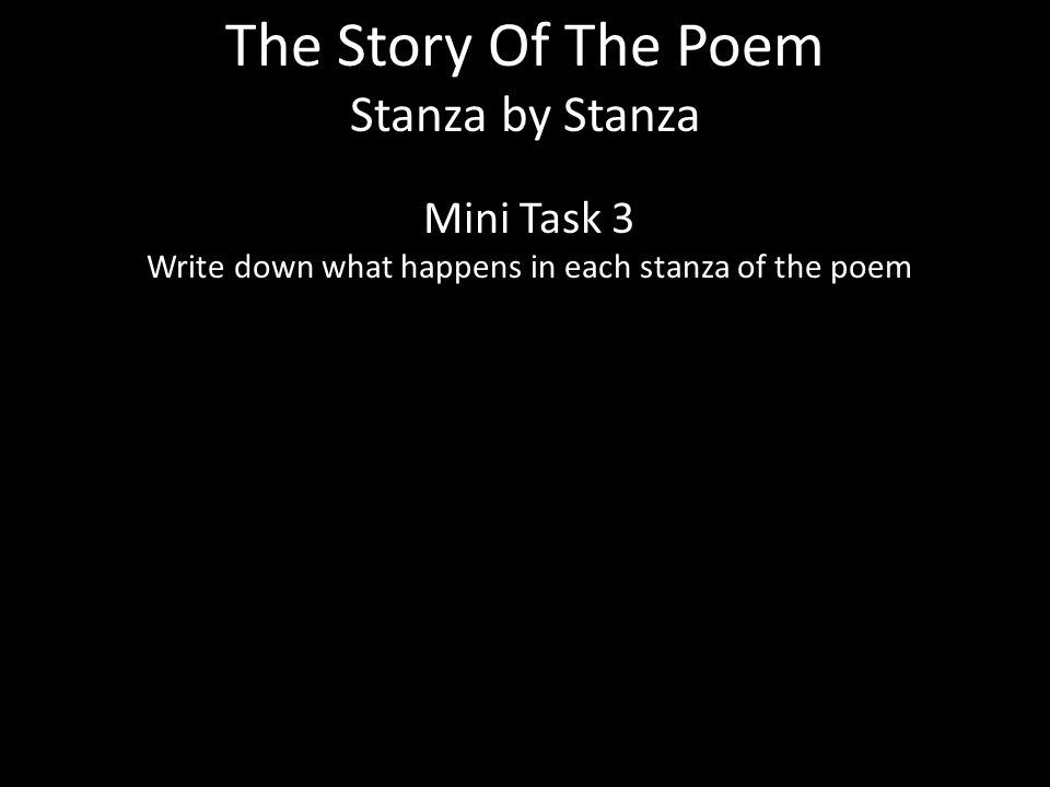 The Story Of The Poem Stanza by Stanza Mini Task 3 Write down what happens in each stanza of the poem