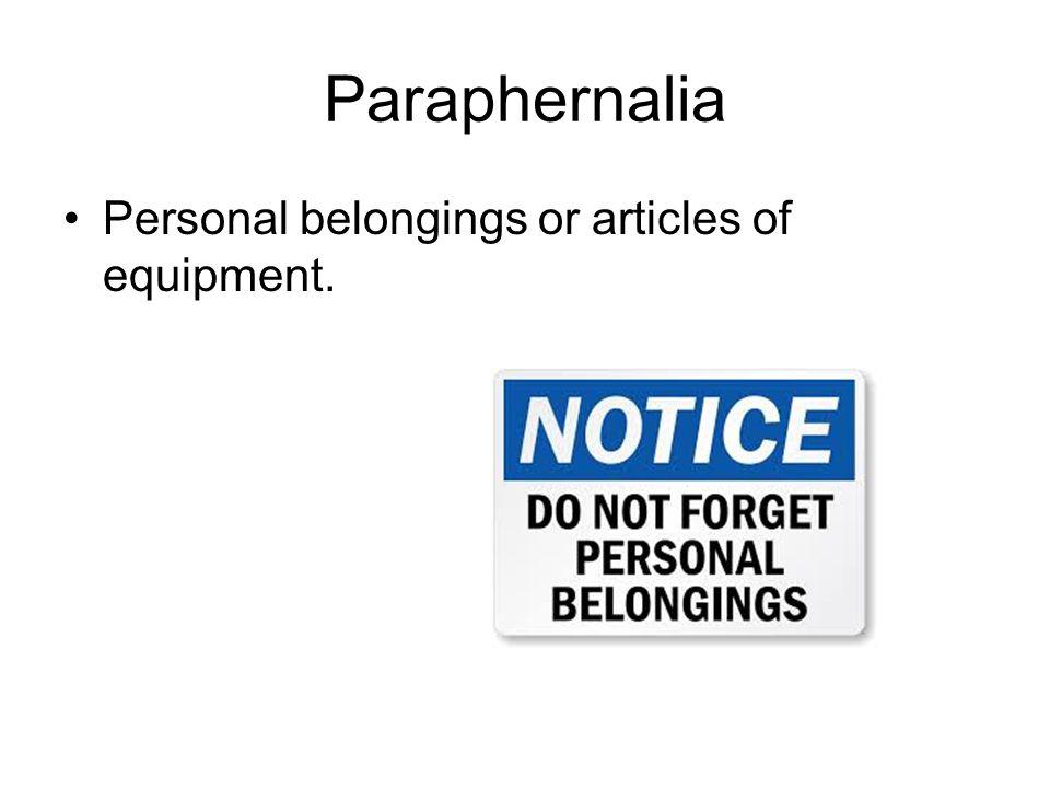 Paraphernalia Personal belongings or articles of equipment.