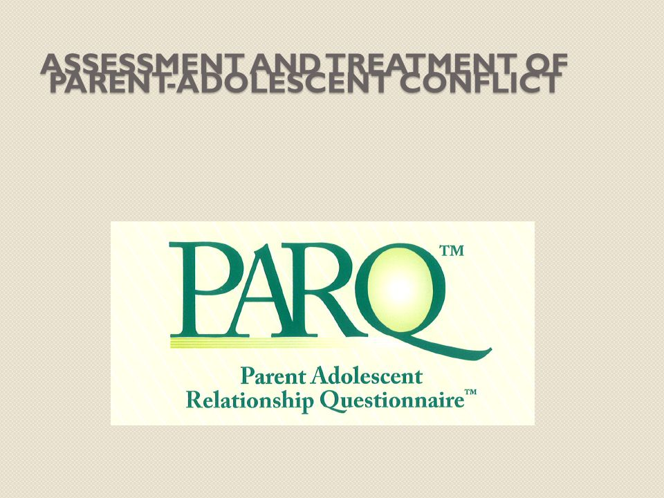 ASSESSMENT AND TREATMENT OF PARENT-ADOLESCENT CONFLICT