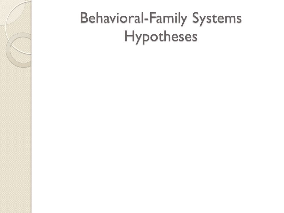 Behavioral-Family Systems Hypotheses