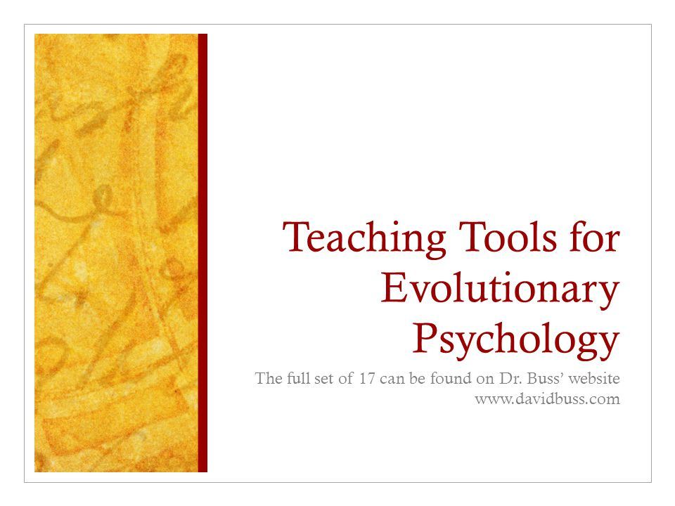 Teaching Tools for Evolutionary Psychology The full set of 17 can be found on Dr. Buss' website www.davidbuss.com