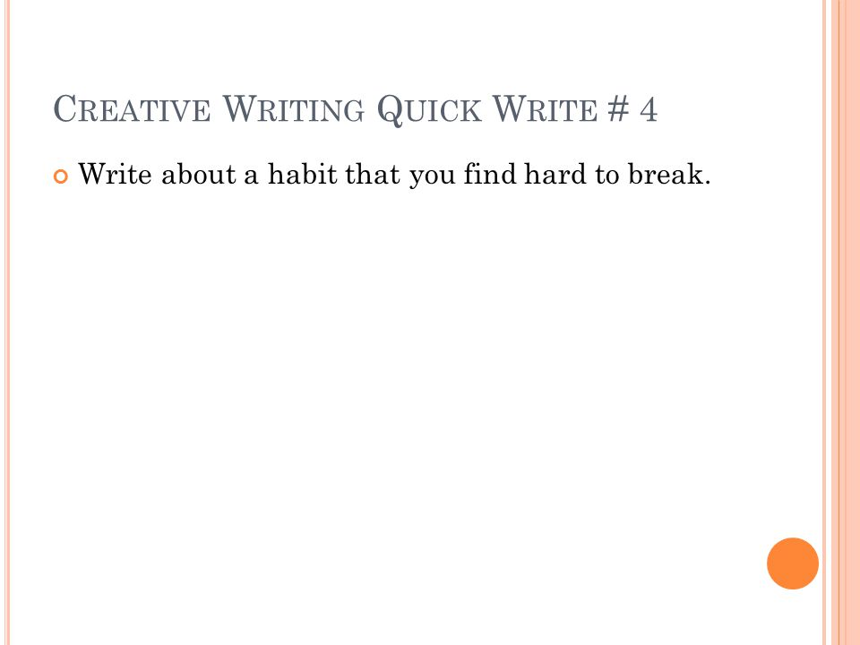 C REATIVE W RITING Q UICK W RITE # 4 Write about a habit that you find hard to break.