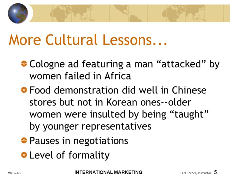 MKTG 370 INTERNATIONAL MARKETING Lars Perner, Instructor 5 More Cultural Lessons...