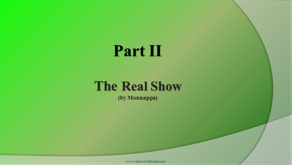 Part II The Real Show (by Monnappa) www.SecurityXploded.com