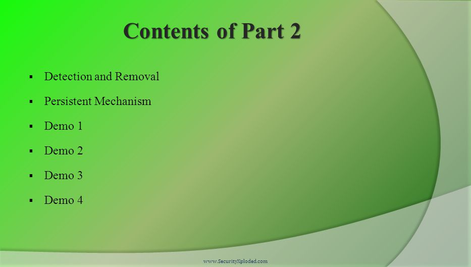 Contents of Part 2  Detection and Removal  Persistent Mechanism  Demo 1  Demo 2  Demo 3  Demo 4 www.SecurityXploded.com
