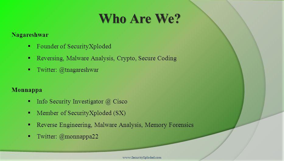 Who Are We? Nagareshwar  Founder of SecurityXploded  Reversing, Malware Analysis, Crypto, Secure Coding  Twitter: @tnagareshwar Monnappa  Info Sec