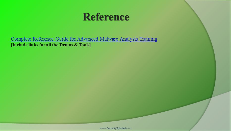 Reference www.SecurityXploded.com Complete Reference Guide for Advanced Malware Analysis Training [Include links for all the Demos & Tools]