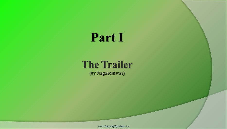 Part I The Trailer (by Nagareshwar) www.SecurityXploded.com