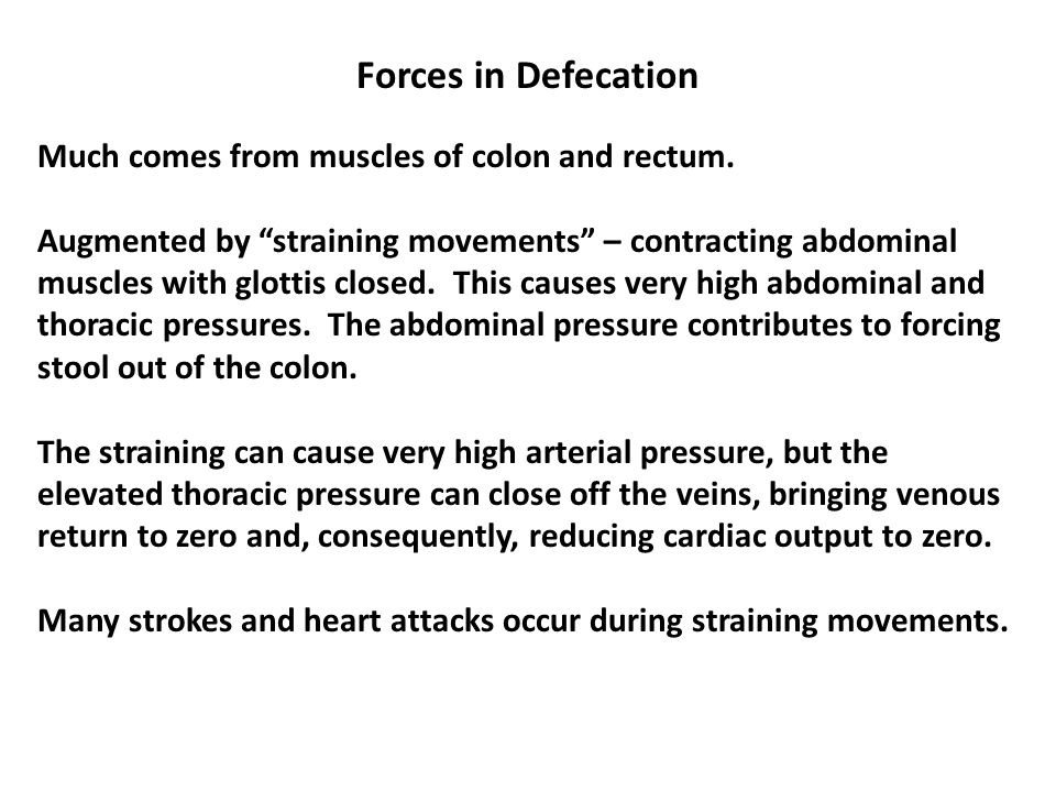 "Forces in Defecation Much comes from muscles of colon and rectum. Augmented by ""straining movements"" – contracting abdominal muscles with glottis clos"