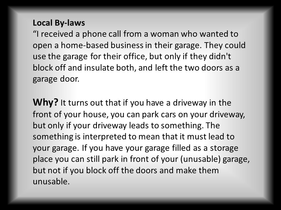 Local By-laws I received a phone call from a woman who wanted to open a home-based business in their garage.