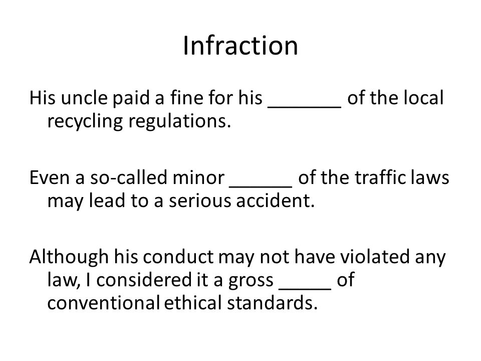 Infraction His uncle paid a fine for his _______ of the local recycling regulations.