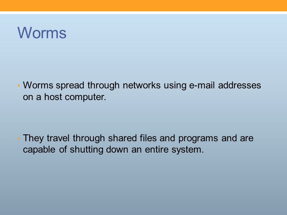 Worms Worms spread through networks using  addresses on a host computer.