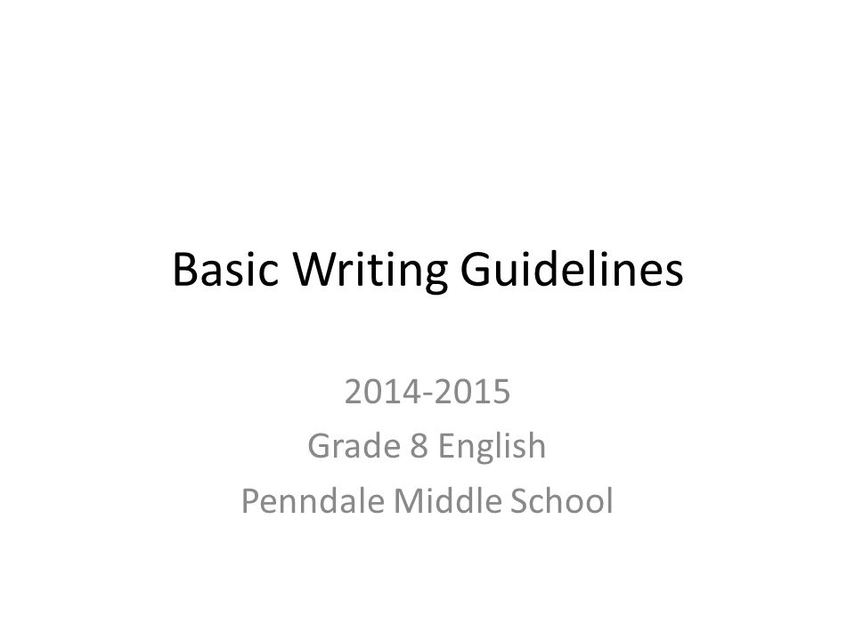 Basic Writing Guidelines 2014-2015 Grade 8 English Penndale Middle School