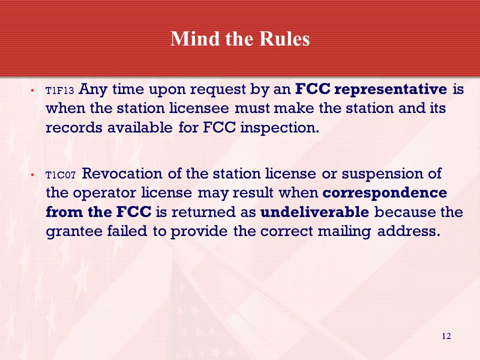 12 Mind the Rules T1F13 Any time upon request by an FCC representative is when the station licensee must make the station and its records available for FCC inspection.
