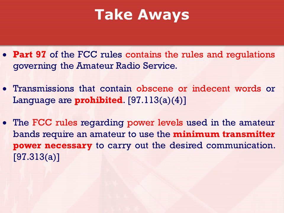  Part 97 of the FCC rules contains the rules and regulations governing the Amateur Radio Service.