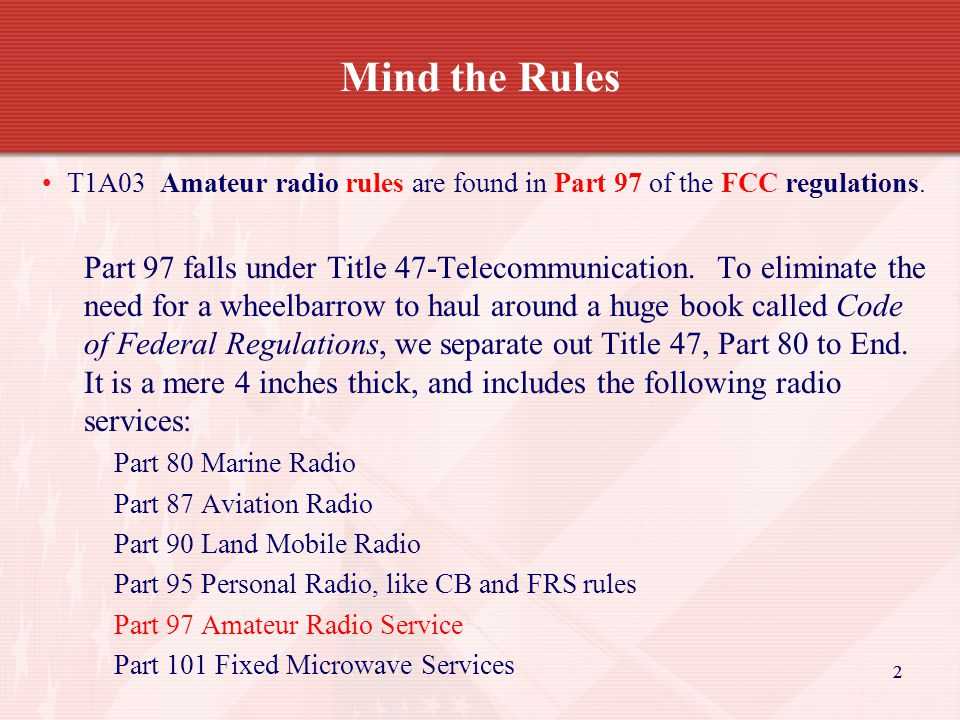 33 Mind the Rules Part 97 Amateur Radio regulations are contained in Title-47 Telecommunication.
