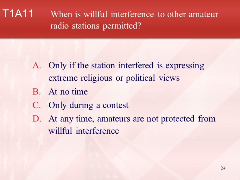 24 T1A11 When is willful interference to other amateur radio stations permitted.